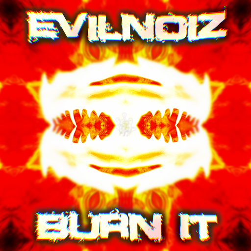 Album cover for Burn it by EVILNOIZ